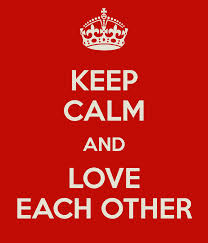 keep calm and love each other