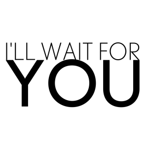 ill-wait-for-you